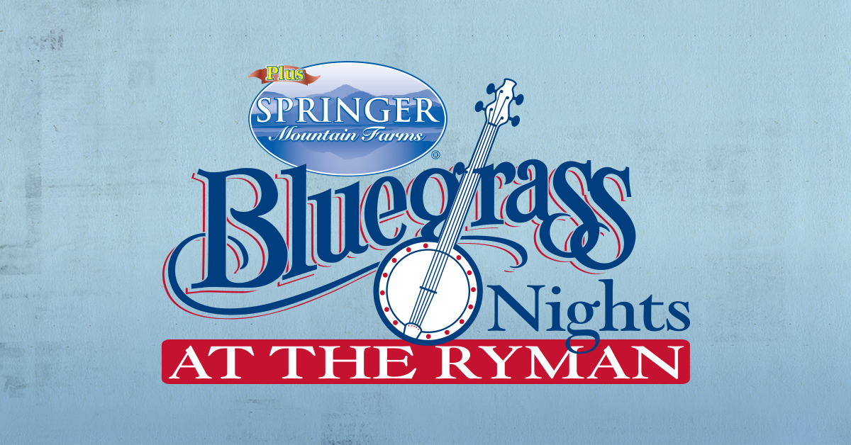 Springer Mountain Farms Bluegrass Nights at the Ryman - 650 AM WSM Hosted by Eddie Stubbs